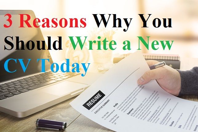 3 Reasons Why You Should Write a New CV Today