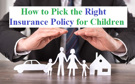 How to Pick the Right Insurance Policy for Children