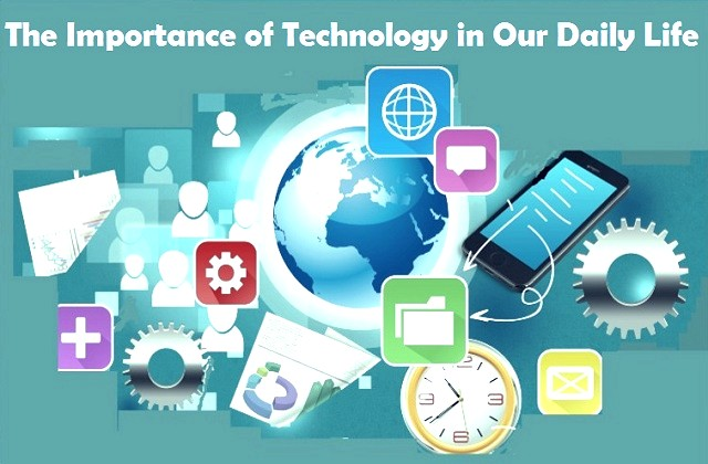 The Relevance and Advantage of Technology in Our Daily Life
